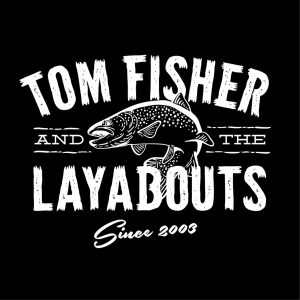 Tom Fisher and the Layabouts